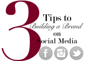 3 Tips to Building Your Brand on Social Media