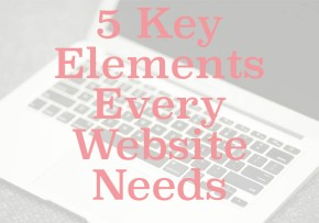 5 Key Elements Every Website Needs