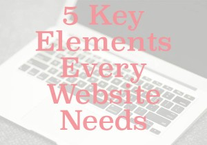 5 Elements Every Website Needs